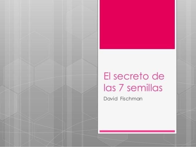 El secreto delas 7 semillasDavid Fischman