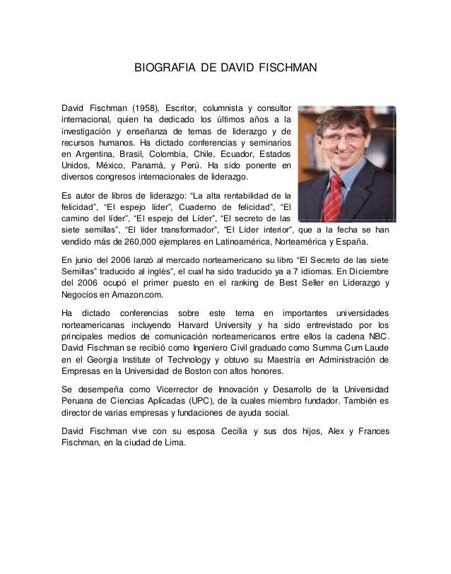 BIOGRAFIA DE DAVID FISCHMAN David Fischman (1958), Escritor, columnista y consultor internacional, quien ha dedicado los ú...