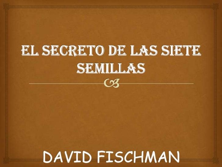 EL SECRETO DE LAS SIETE SEMILLASDAVID FISCHMAN<br />