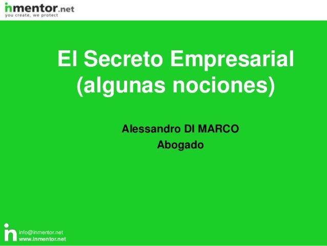 info@inmentor.net www.inmentor.net Alessandro DI MARCO Abogado El Secreto Empresarial (algunas nociones)