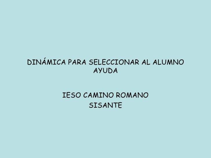 DINÁMICA PARA SELECCIONAR AL ALUMNO AYUDA IESO CAMINO ROMANO SISANTE