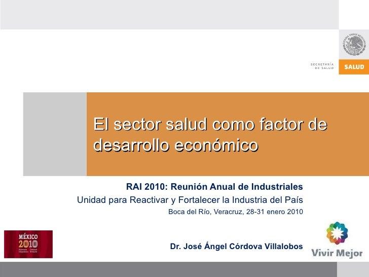 El sector salud como factor de   desarrollo económico           RAI 2010: Reunión Anual de IndustrialesUnidad para Reactiv...