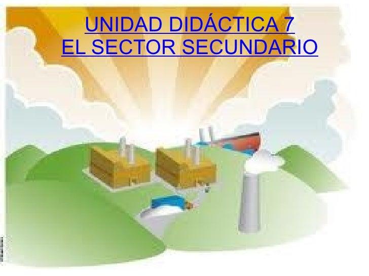 UNIDAD DIDÁCTICA 7 EL SECTOR SECUNDARIO
