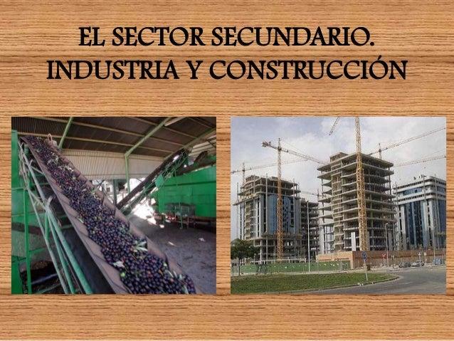 EL SECTOR SECUNDARIO.INDUSTRIA Y CONSTRUCCIÓN