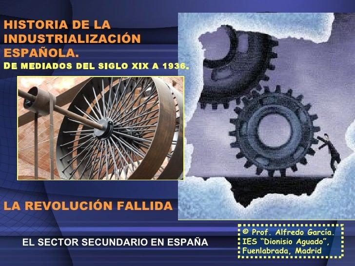 HISTORIA DE LA INDUSTRIALIZACIÓN ESPAÑOLA.  D E MEDIADOS DEL SIGLO XIX A 1936. LA REVOLUCIÓN FALLIDA EL SECTOR SECUNDARIO ...