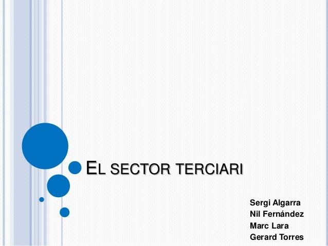 EL SECTOR TERCIARISergi AlgarraNil FernándezMarc LaraGerard Torres