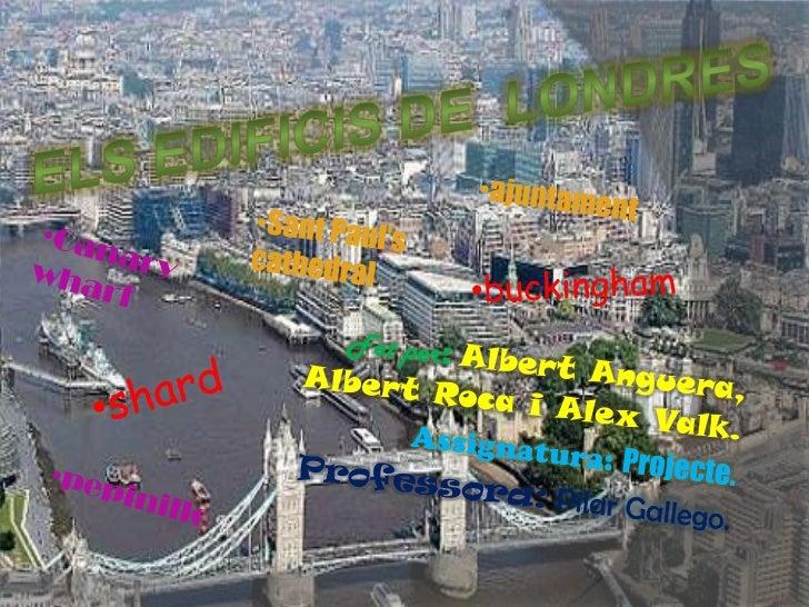 A Londres no hi ha edificis moltalts, però te de molt bonics.Aquí podem veure el gràfic d'elsedificis mes alts de Londres.