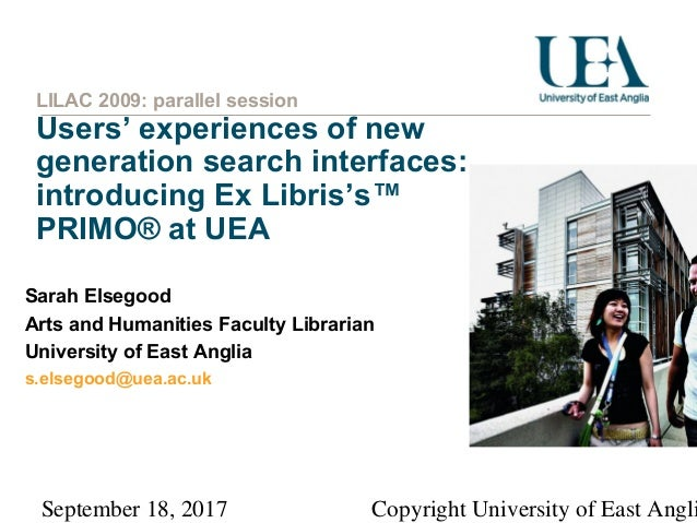 September 18, 2017 Copyright University of East Angli LILAC 2009: parallel session Users' experiences of new generation se...