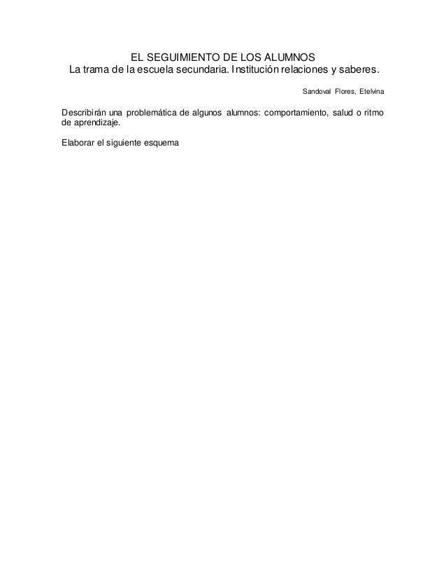 EL SEGUIMIENTO DE LOS ALUMNOS La trama de la escuela secundaria. Institución relaciones y saberes. Sandoval Flores, Etelvi...