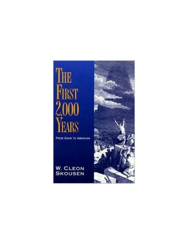 LOS PRIMEROS 2000 AÑOS  LOS PRIMEROS 2000 AÑOS (de Adán a Abraham) Por W. CLEON SKOUSEN  1