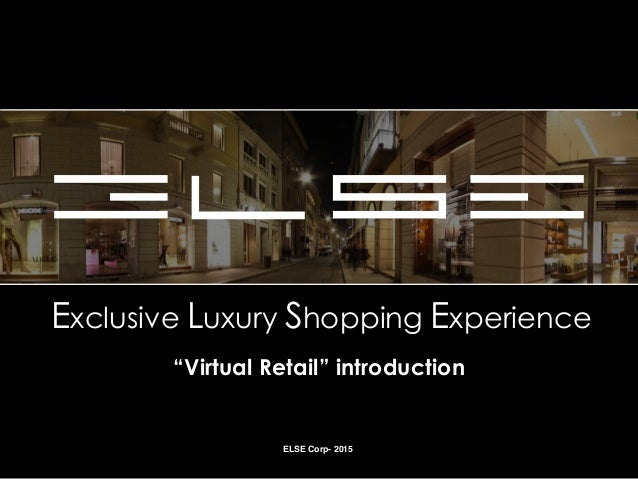 """Exclusive Luxury Shopping Experience """"Virtual Retail"""" introduction ELSE Corp- 2015"""