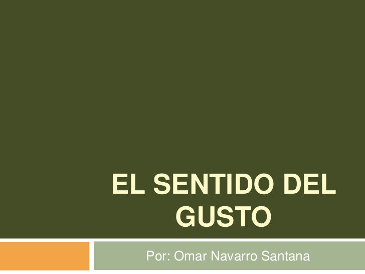 EL SENTIDO DEL    GUSTO  Por: Omar Navarro Santana