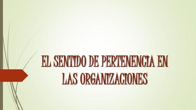 EL SENTIDO DE PERTENENCIA EN  LAS ORGANIZACIONES