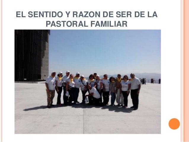 EL SENTIDO Y RAZON DE SER DE LA PASTORAL FAMILIAR