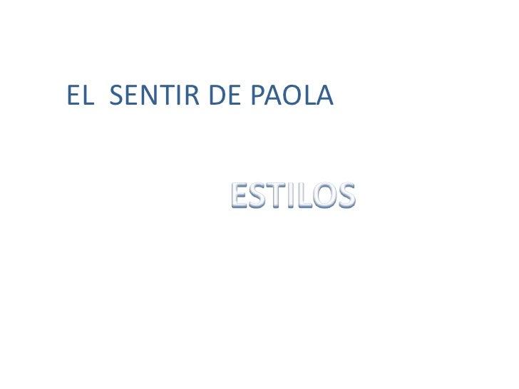 EL  SENTIR DE PAOLA<br />               ESTILOS<br />
