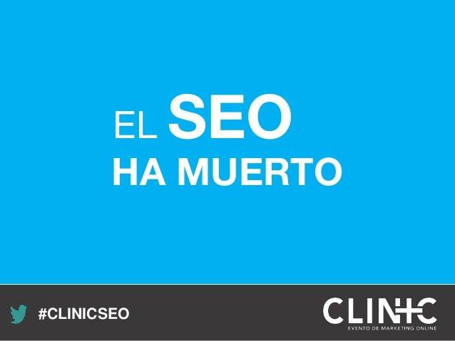 Recuerda nuestro hashtag! #CLINICSEO EL SEO HA MUERTO