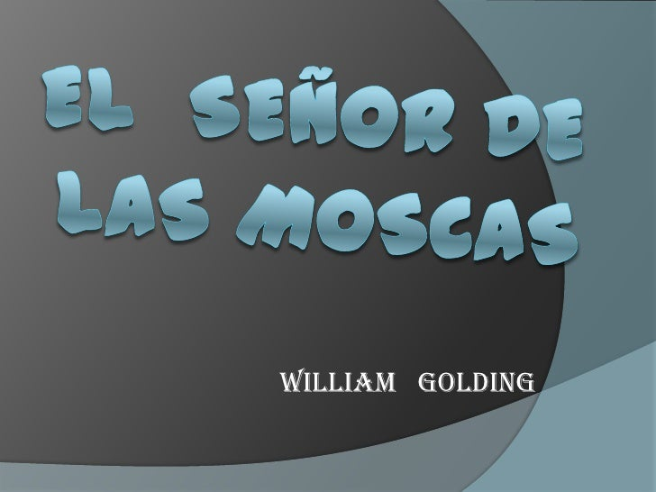 El  señor de las moscas <br />William   Golding <br />