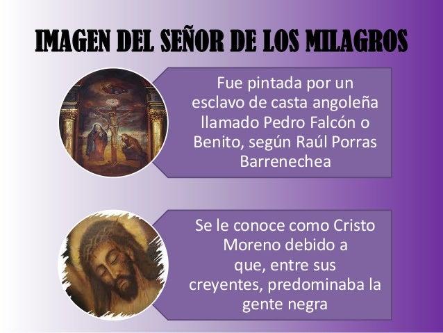 IMAGEN DEL SEÑOR DE LOS MILAGROS Fue pintada por un esclavo de casta angoleña llamado Pedro Falcón o Benito, según Raúl Po...
