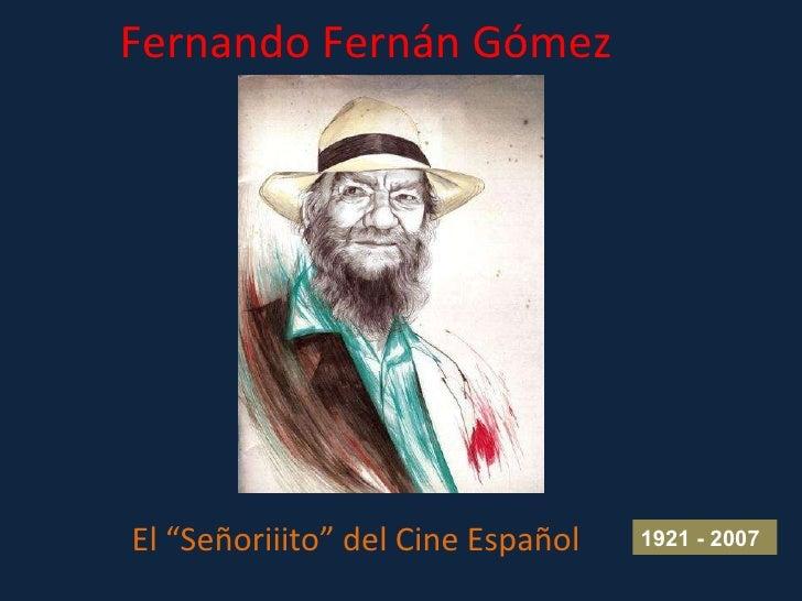 """Fernando Fernán Gómez El """"Señoriiito"""" del Cine Español 1921 - 2007"""