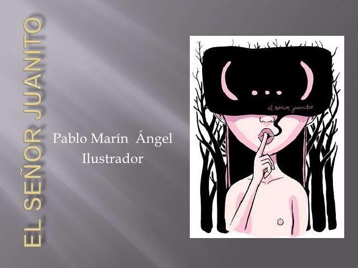 El señor Juanito<br />Pablo Marín  Ángel<br />Ilustrador<br />