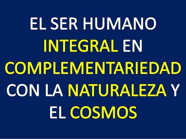 INTEGRAL: permite señalar a lo que es total o global, hace referencia a la totalidad de algo. COMPLEMENTARIEDAD: es vivir ...