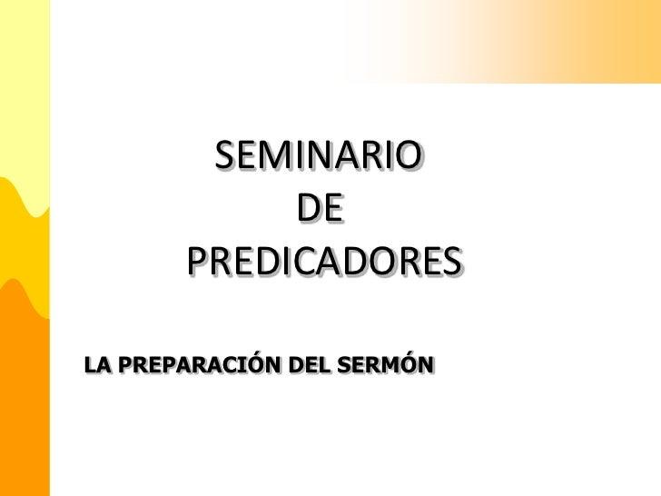 SEMINARIO            DE       PREDICADORESLA PREPARACIÓN DEL SERMÓN