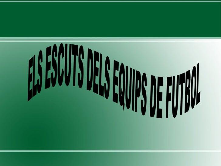 ELS ESCUTS DELS EQUIPS DE FUTBOL