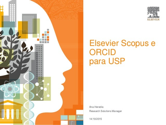 Elsevier Scopus e ORCID para USP Ana Heredia Research Solutions Manager 14/10/2015