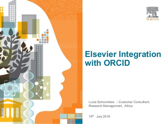 Elsevier Integration with ORCID | Lucia Schoombee – Customer Consultant, Research Management, Africa 19th July 2016 Elsevi...