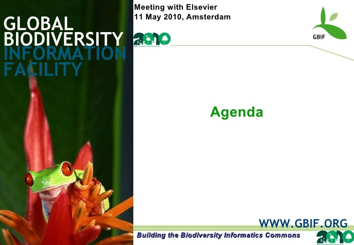 GLOBAL BIODIVERSITY INFORMATION FACILITY WWW.GBIF.ORG Agenda Building the Biodiversity Informatics Commons Meeting with El...