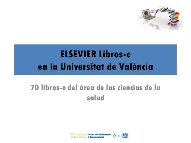 ELSEVIER Libros-e en la Universitat de València 70 libros-e del área de las ciencias de la salud