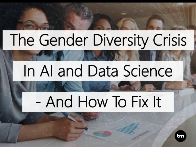 The Gender Diversity Crisis In AI and Data Science - And How To Fix It
