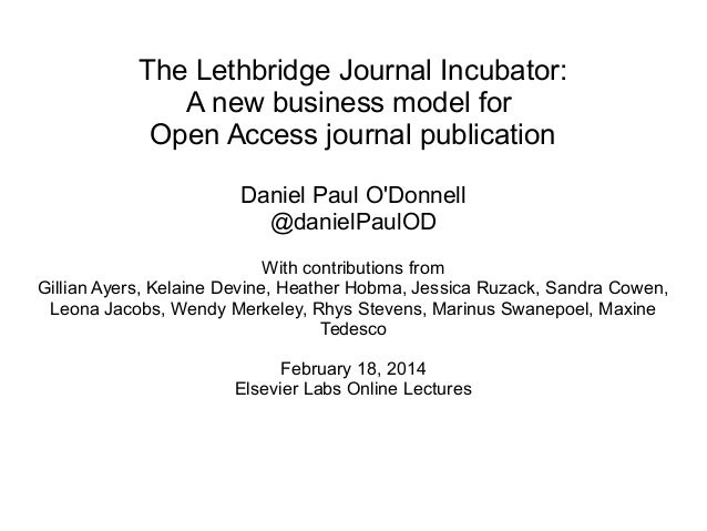 The Lethbridge Journal Incubator: A new business model for Open Access journal publication Daniel Paul O'Donnell @danielPa...