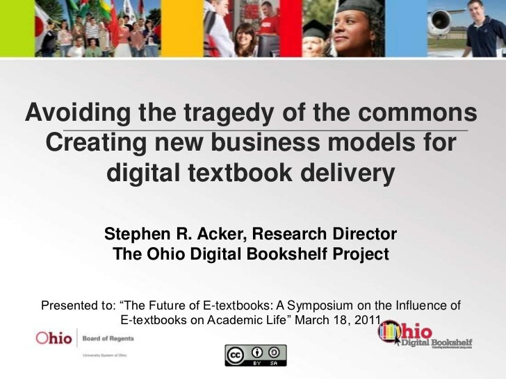 Avoiding the tragedy of the commonsCreating new business models for digital textbook delivery<br />Stephen R. Acker, Resea...