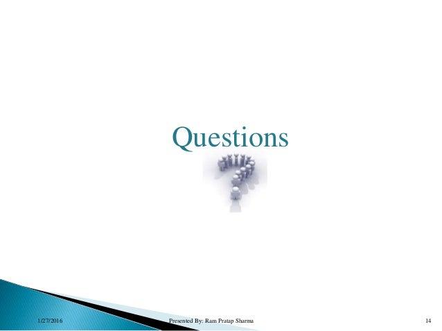 Questions 1/27/2016 Presented By: Ram Pratap Sharma 14