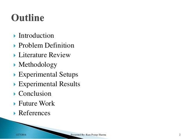  Introduction  Problem Definition  Literature Review  Methodology  Experimental Setups  Experimental Results  Concl...