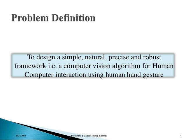 1/27/2016 Presented By: Ram Pratap Sharma 4 To design a simple, natural, precise and robust framework i.e. a computer visi...
