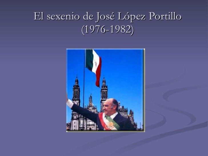 El sexenio de José L ópez Portillo (1976-1982)