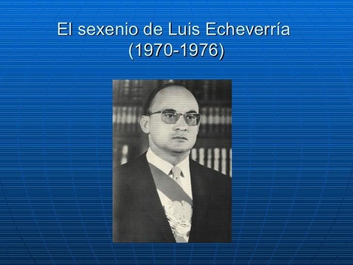 El sexenio de Luis Echeverr ía  (1970-1976)