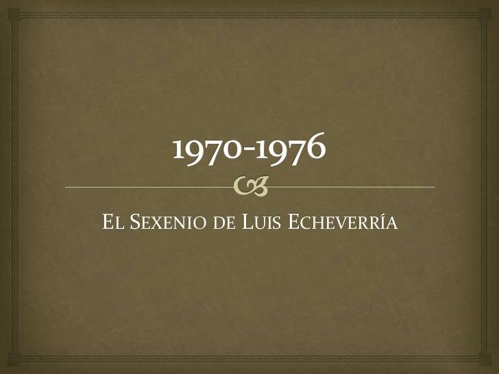 EL SEXENIO DE LUIS ECHEVERRÍA