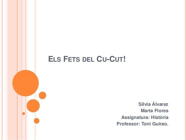 ELS FETS DEL CU-CUT!                          Silvia Álvarez                            Marta Flores                   Ass...