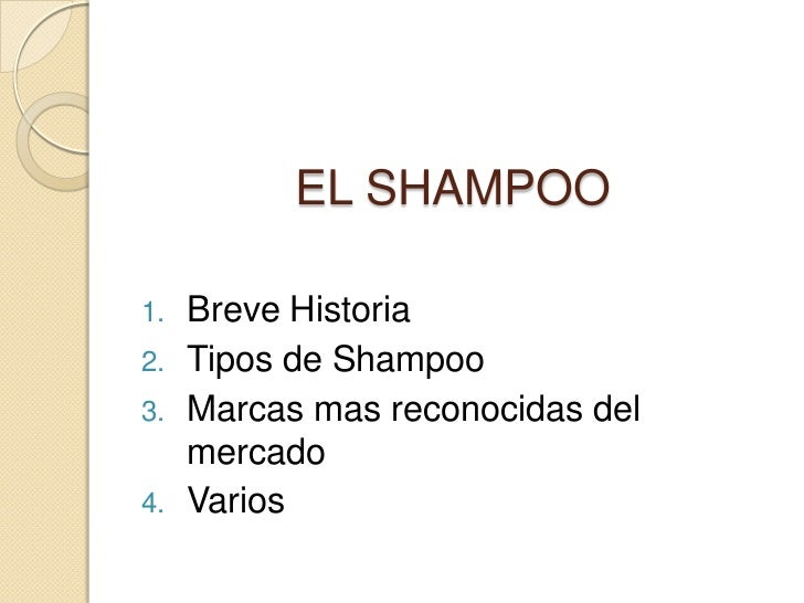 EL SHAMPOO1.   Breve Historia2.   Tipos de Shampoo3.   Marcas mas reconocidas del     mercado4.   Varios