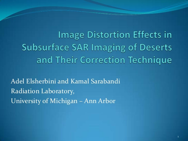 Image Distortion Effects in Subsurface SAR Imaging of Deserts and Their Correction Technique<br />Adel Elsherbini and Kama...