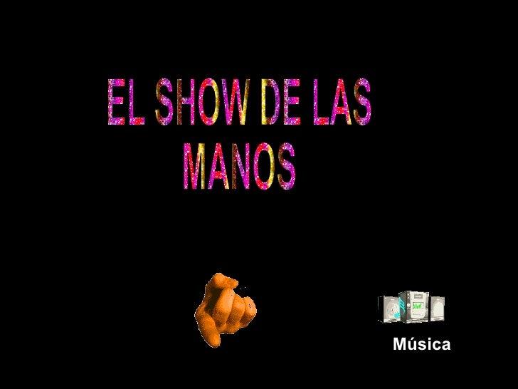 EL SHOW DE LAS MANOS Música