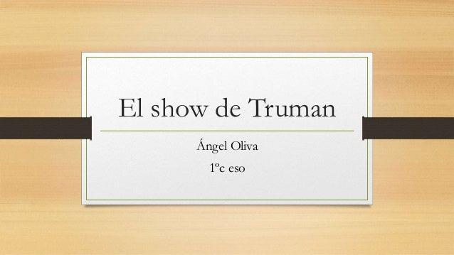 El show de Truman Ángel Oliva 1ºc eso