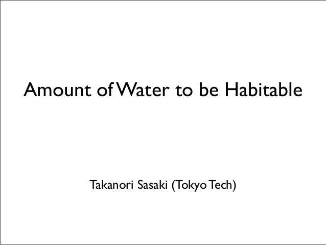 Amount of Water to be Habitable       Takanori Sasaki (Tokyo Tech)