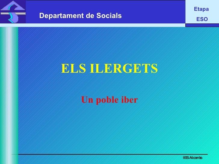 Etapa  Departament de Socials IES Alcarràs                       ESO            ELS ILERGETS              Un poble iber   ...