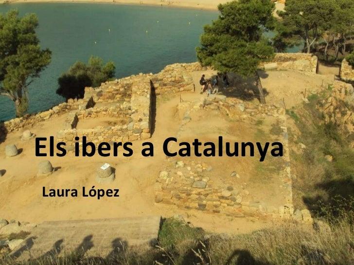 Els ibers a Catalunya Laura López