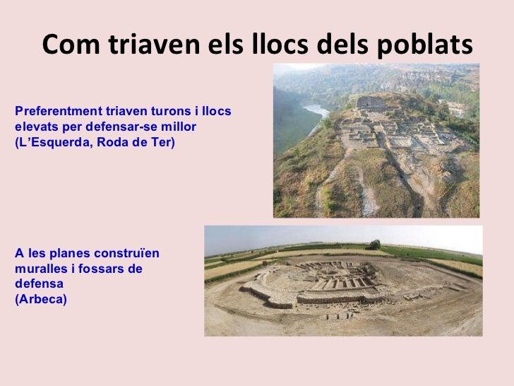 Com triaven els llocs dels poblats Preferentment triaven turons i llocs elevats per defensar-se millor (L'Esquerda, Roda d...