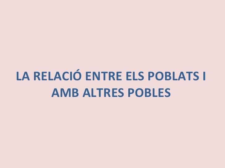 LA RELACIÓ ENTRE ELS POBLATS I AMB ALTRES POBLES